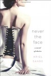 Never the Face: A Story of Desire - Ariel Sands