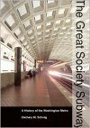 The Great Society Subway: A History of the Washington Metro - Zachary M. Schrag