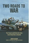 Two Roads to War: The French and British Air Arms from Versailles to Dunkirk - Robin Higham