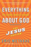 Everything You Always Wanted to Know About God: The Jesus Edition - Eric Metaxas
