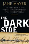 The Dark Side: The Inside Story of How The War on Terror Turned into a War on American Ideals - Jane Mayer