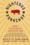 Righteous Porkchop: Finding a Life and Good Food Beyond Factory Farms - Nicolette Hahn Niman