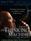 The Thinking Machine Mysteries: A Collection of Professor Van Dusen Stories (Forty-four mysteries in one volume!) - Jacques Futrelle