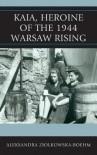 Kaia, Heroine of the 1944 Warsaw Rising - Aleksandra Ziolkowska-Boehm