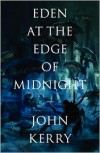 Eden at the Edge of Midnight - John  Kerry
