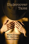Undercover Tales - Blayne Cooper, K.G. MacGregor, Susan X. Meagher