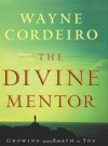 The Divine Mentor: Growing Your Faith as You Sit at the Feet of the Savior - Wayne Cordeiro