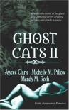 Ghost Cats II - Jaycee Clark, Michelle M. Pillow, Mandy M. Roth