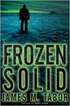 Frozen Solid: A Novel - James Tabor