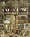 Art in Rome in the Eighteenth Century - Peter Bowron, Peter Bowron
