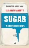 Sugar: A Bittersweet History - Elizabeth Abbott