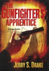 The Gunfighter's Apprentice - Jerry S. Drake