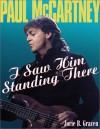 Paul McCartney: I Saw Him Standing There - Jorie B. Gracen
