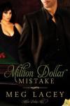 Million Dollar Mistake: Million Dollar Men Series, Book 1 - Meg Lacey