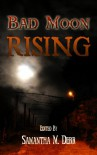 Bad Moon Rising - Kayla Bain-Vrba;Erica Kealey;Sasha L. Miller;Ashley Shaw;Lupin Drake;May Ridge;M.J. Willow;Elizah J. Davis;Megan Derr