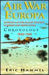 Air War Europa: Americas Air War Against Germany in Europe and North Africa Chronology 1942-1945: Americas Air War Against Germany in Europe and North Africa Chronology 1942-1945 - Eric Hammel