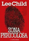 Zona pericolosa: Un'avventura di Jack Reacher - Lee Child