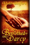 Betrothed To Mr. Darcy - Violet Bedford