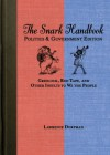 The Snark Handbook: Politics and Government Edition: Gridlock, Red Tape, and Other Insults to We the People - Lawrence Dorfman