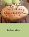 Easy, Fabulous Bread Making: A collection of quick, no-knead, homemade bread recipes - Barbara Mack