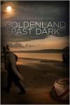 Goldenland Past Dark - Chandler Klang Smith