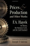 Prices and Production and Other Works On Money, the Business Cycle, and the Gold Standard - Friedrich August von Hayek