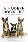 A Modern Dog's Life: How to Do the Best for Your Dog - Paul McGreevy