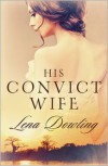 His Convict Wife - Lena Dowling