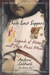 Their Last Suppers: Legends of History and Their Final Meals - Andrew Caldwell