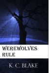 Werewolves Rule - K.C. Blake