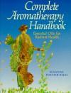 Complete Aromatherapy Handbook: Essential Oils for Radiant Health - Susanne Fischer-Rizzi