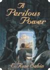 A Perilous Power - E. Rose Sabin