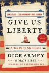 Give Us Liberty: A Tea Party Manifesto - Dick Armey, Matt Kibbe