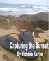 Capturing the Sunset - Victoria Kahler