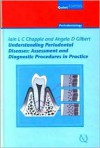 Understanding Periodontal Diseases: Assessment and Diagnostic Procedures in Pracrtice: Periodontology - Iain L.C. Chapple, Angela D. Gilbert