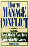 How to Manage Conflict: Turn All Conflicts Into Win-Win Outcomes - Peg Pickering