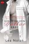 His Billion Dollar Baby (Entangled Indulgence) - Lea Nolan