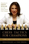 Chess Tactics for Champions: A step-by-step guide to using tactics and combinations the Polgar way - Susan Polgar, Paul Truong