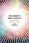 The Atheist's Guide to Reality: Enjoying Life without Illusions - Alex Rosenberg