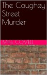 The Caughey Street Murder - Mike Covell