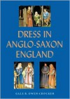 Dress in Anglo-Saxon England: Revised and Enlarged Edition - Gale R. Owen-Crocker