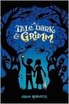 A Tale Dark and Grimm (A Tale Dark and Grimm, #1) - Adam Gidwitz