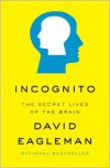Incognito: The Secret Lives of the Brain - David Eagleman