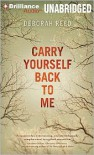 Carry Yourself Back to Me - Deborah Reed,  Read by Tanya Eby