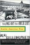 The Heart That Bleeds: Latin America Now - Alma Guillermoprieto