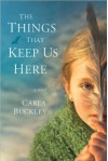 Carla Buckley'sThe Things That Keep Us Here [Hardcover](2010) - C.,   (Author) Buckley