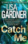Catch Me. Lisa Gardner - Lisa Gardner