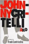 Johnny Critelli and the Knifemen: Two Novels - Frank Lentricchia