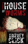 The House of Worms - Harvey Click