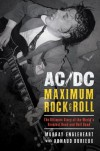 AC/DC: Maximum Rock & Roll: The Ultimate Story of the World's Greatest Rock-and-Roll Band - Murray Engleheart, Arnaud Durieux, Murray Englehart